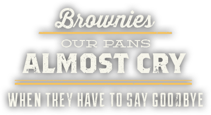 Brownies. Our pans almost cry when they have to say goodbye.